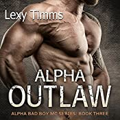 Alpha Outlaw: Alpha Bad Boy Motorcycle Club Trilogy, Book 3 | Lexy Timms