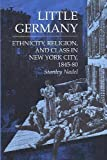 Little Germany : Ethnicity, Religion and Class in New York City, 1845-80, Nadel, Stanley, 0252016777
