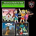 Adventure Books for Kids: Brief Stories for the Children in a Book: Kids' Adventure Stories   Jeff Child