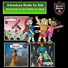 Adventure Books for Kids: Brief Stories for the Children in a Book: Kids' Adventure Stories Audiobook by Jeff Child Narrated by John H Fehskens