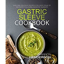 Gastric Sleeve Cookbook: Easy and Delicious Recipes for Every Stage of Recovery Following Bariatric Surgery