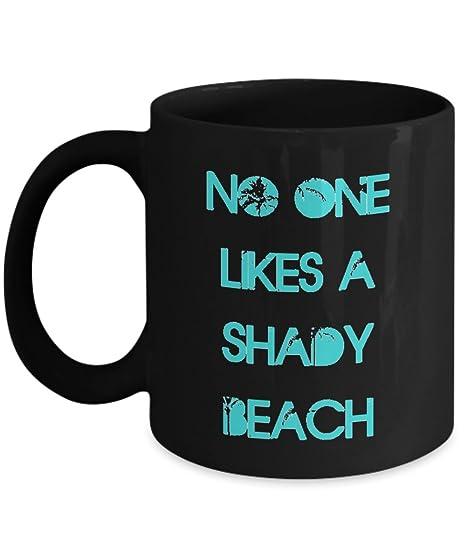 31e3109232a Amazon.com: Funny Coffee Mug, No one likes a Shady Beach, Beach Mug ...