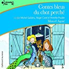 Contes bleus du chat perché | Livre audio Auteur(s) : Marcel Aymé Narrateur(s) : Michel Galabru, Perrette Pradier, Roger Carel