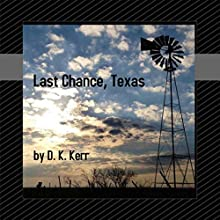 Last Chance, Texas Audiobook by D. K. Kerr Narrated by D. K. Kerr