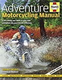 Adventure Motorcycling Manual - 2nd Edition: Everything You Need to Plan and Complete the Journey of a Lifetime