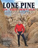 Lone Pine in the Movies: Where the Real West Becomes the Reel West