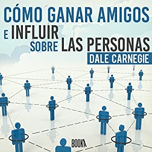 Cómo Ganar Amigos e Influir Sobre las Personas [How to Win Friends and Influence People] Hörbuch