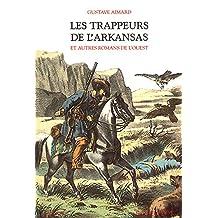 Les trappeurs de l'Arkansas: et autres romans de l'Ouest