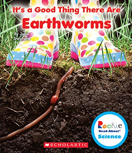 It's a Good Thing There Are Earthworms (Rookie Read-About Science: It's a Good Thing)