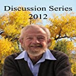 Discussion Series 2012: Live Your Life Like a Prayer, What You Are Changes the World, What is Real Success? Permanent Inner Peace | David R. Hawkins, MD