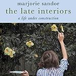The Late Interiors: A Life Under Construction | Majorie Sandor