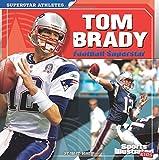 Tom Brady: Football Superstar (Superstar Athletes)