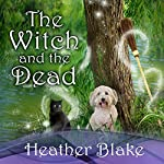 The Witch and the Dead: Wishcraft Mystery Series, Book 7 | Heather Blake