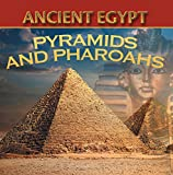Ancient Egypt: Pyramids and Pharaohs: Egyptian Books for Kids (Children's Ancient History Books)
