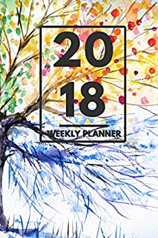 """2018 Planner: Weekly Monthly Planner Calendar Appointment Book For 2018 6"""" x 9"""" - Four Seasons Graphic Tree Edition (2018 Weekly Planner) (English Edition) por [XPress, PaperBCK]"""