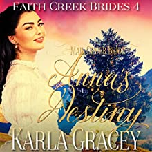 Mail Order Bride: Anna's Destiny: Faith Creek Brides, Book 4 Audiobook by Karla Gracey Narrated by Alan Taylor