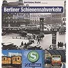 Berliner Schienennahverkehr: Strassenbahn, U-Bahn und S-Bahn