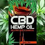 CBD Hemp Oil: The Essential Guide to CBD Oil, Hemp Oil, and Cannabis Medicine  | James Fahl