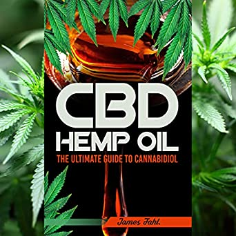 CBD Hemp Oil: The Essential Guide to CBD Oil, Hemp Oil, and