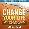 Change Your Life: Hypnosis to Rewire Your Brain, Be Your Best Self and Heal Your Life via Beach Hypnosis and Meditation Speech by Linda Hall Narrated by Tom McBride