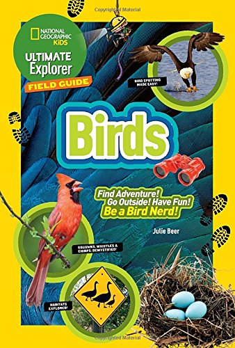 Ultimate Explorer Field Guide: Birds National Geographic Kids Ultimate