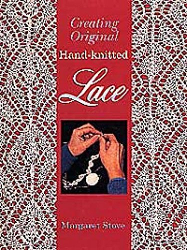 Creating original hand-knitted lace by Margaret Stove (Hand Knitted Lace)