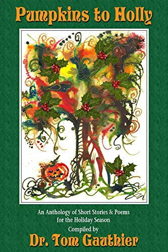 PUMPKINS To HOLLY: An Anthology of Short Stories & Poems for the Holiday (Short Halloween Pumpkin Poems)