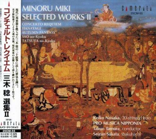 Minoru Miki Selected Works II: Concerto Requiem / Hanayagi (The Greeting) / Autumn Fantasy / Sao-no-Kyoku (Venus in Spring) / Tatsuta-no-Kyoku (Venus in Autumn)