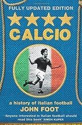 Calcio: A History of Italian Football by Foot, John [20 August 2007]