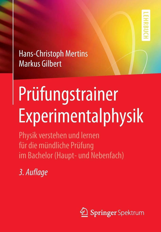 Prüfungstrainer Experimentalphysik  Physik Verstehen Und Lernen Für Die Mündliche Prüfung Im Bachelor  Haupt  Und Nebenfach