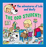 The Odd Student!: Fun stories for children (Lola & Woofy Book 2)