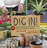 img - for Dig In!: 12 Easy Gardening Projects Using Kitchen Scraps book / textbook / text book