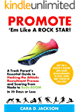 Promote 'Em Like a ROCK STAR!: A Track Parent's Essential Guide to Hacking the Athletic Recruitment Process and Soaring from Nada to Bada-BOOM in 30 Days or Less
