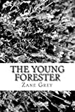 The Young Forester, Zane Grey, 1481231626