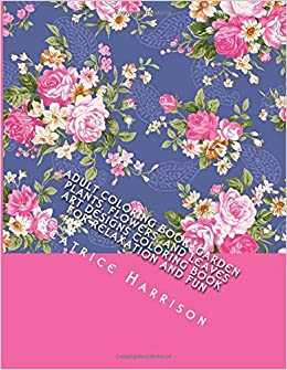 Adult Coloring Book Garden Plants Flowers And Leaves Art Designs For Relaxation Fun Volume 1 Books Grown Ups