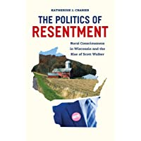The Politics of Resentment: Rural Consciousness in Wisconsin and the Rise of Scott...