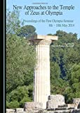 New Approaches to the Temple of Zeus at Olympia: Proceedings of the First Olympia-Seminar 8th-10th May 2014