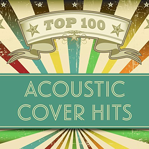 Cover Top Songs (Top 100 Acoustic Cover Hits)