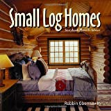 Small Log Homes: Storybook Plans and Advice