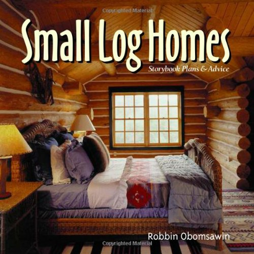 Small Log Homes: Storybook Plans and Advice (Best Log Home Plans)