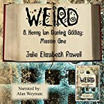 Weird: A Henry Ian Darling Oddity: Missive One | Julie Elizabeth Powell