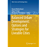 Balanced Urban Development: Options and Strategies for Liveable Cities (Water Science and Technology Library Book 72)