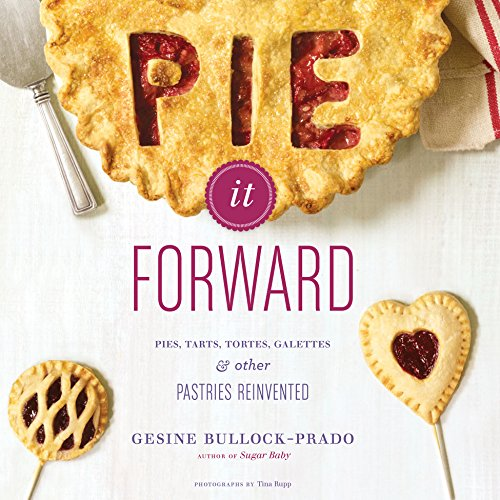 Pie It Forward: Pies, Tarts, Tortes, Galettes, and Other Pastries Reinvented cover