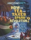 How Did Tea and Taxes Spark a Revolution?, Linda Gondosch, 0761361227