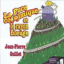 La puce co(s)mique et Le rayon bleuge | Livre audio Auteur(s) : Jean-Pierre Guillet Narrateur(s) : Jean-Pierre Guillet