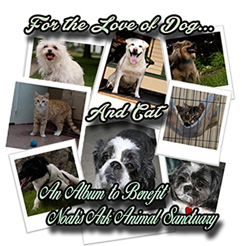 For the Love of Dog...and Cat: An Album to Benefit Noah's Ark Animal Sanctuary ()