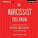 The Narcissist You Know: Defending Yourself Against Extreme Narcissists in an All-About-Me Age Audiobook by Joseph Burgo Narrated by Christopher Lane