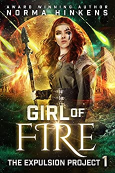 Girl of Fire: A Science Fiction Dystopian Novel (The Expulsion Project Book 1) by [Hinkens, Norma]