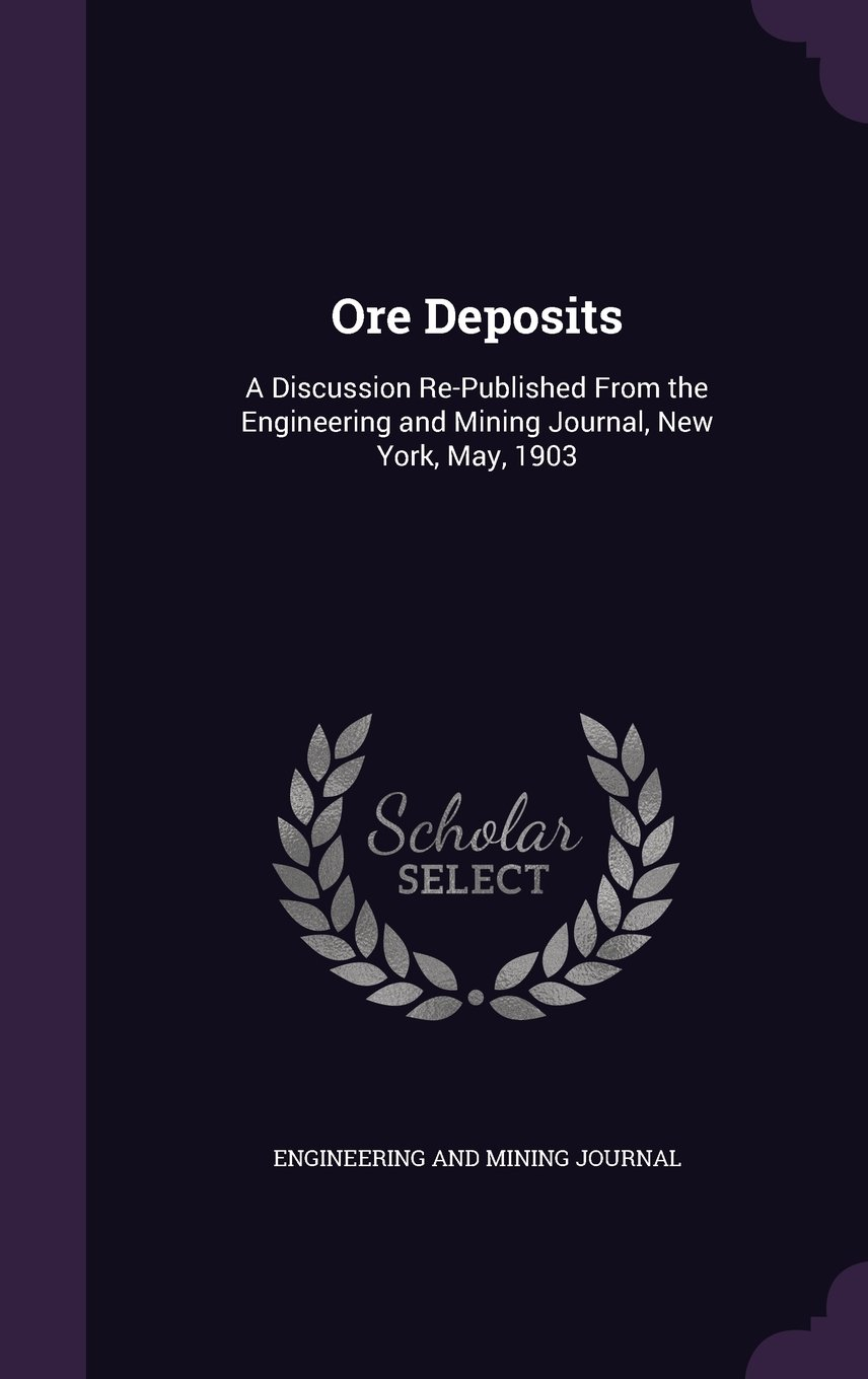 Download Ore Deposits: A Discussion Re-Published from the Engineering and Mining Journal, New York, May, 1903 pdf epub