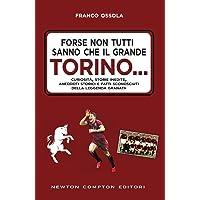 Forse non tutti sanno che il grande Torino... Curiosità, storie inedite, aneddoti storici e fatti sconosciuti della leggenda granata